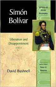 Simon Bolivar: Liberation and Disappointment (Library of World