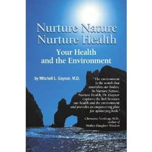Nurture Nature, Nurture Health: Mitchell L., M. D. Gaynor