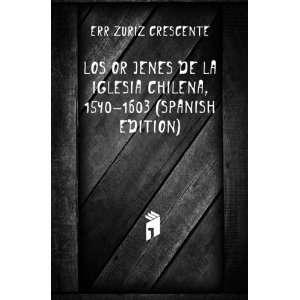 Los Oríjenes De La Iglesia Chilena, 1540 1603 (Spanish