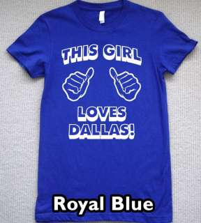 THIS GIRL LOVES DALLAS T Shirt new metroplex tee jersey
