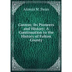 ; its pioneers and history Alonzo M. [from old catalog] Swan Books