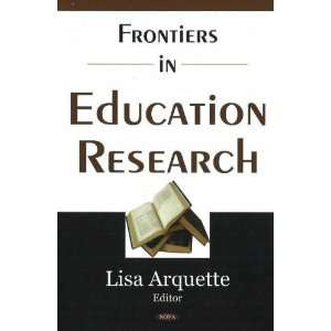 Frontiers in Education Research (9781600211751): Lisa Arquette: Books