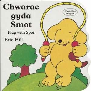 Chwarae Gyda Smot / Play With Spot (Llyfr Bwrdd Bach Smot