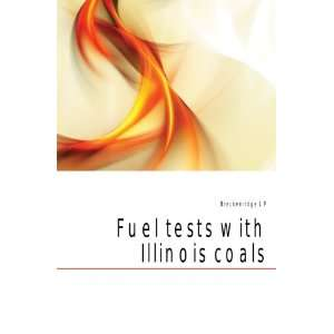 Fuel tests with Illinois coals Breckenridge L P Books