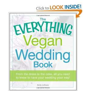 The Everything Vegan Wedding Book From the dress to the cake