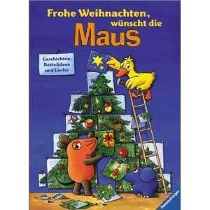 : Frohe Weihnachten, wünscht die Maus. Geschichten, Bastelideen und