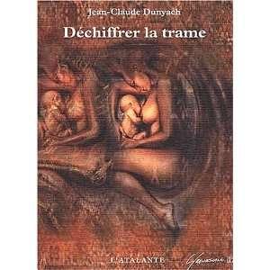 Déchiffrer la trame (9782841721726): Jean Claude Dunyach: Books