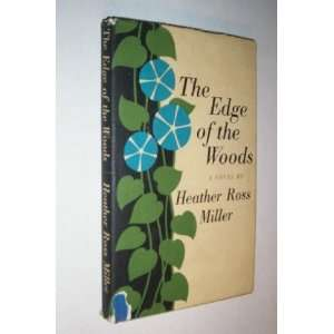 The Edge of the Woods: Heather Ross Miller: Books