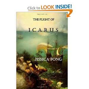 The Flight of Icarus: Fly (9781463681418): Jessica Fong: Books