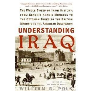 : Understanding Iraq: The Whole Sweep of Iraqi History, from Genghis