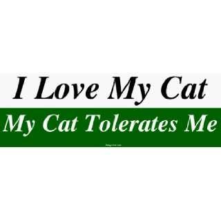 I Love My Cat My Cat Tolerates Me Bumper Sticker