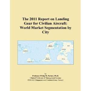 The 2011 Report on Landing Gear for Civilian Aircraft World Market