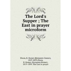 The Lords Supper ; The East in prayer microform: B. Homer