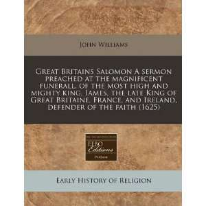 Great Britains Salomon A sermon preached at the magnificent funerall