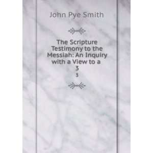 to the Messiah: An Inquiry with a View to a . 3: John Pye Smith: Books