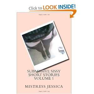 Sissy Short Stories Volume 1 (9781468183955) Mistress Jessica Books
