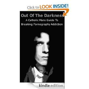 The Darkness   A Catholic Mans Guide To Breaking Pornography Addiction