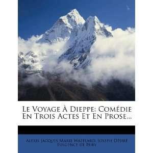 Alexis Jacques Marie Wafflard, Joseph Désiré Fulgence de Bury: Books