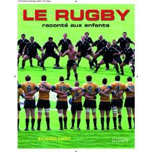 : le rugby raconté aux enfants (9782732448213): Richard Escot: Books