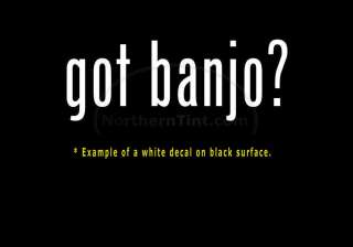got banjo? Vinyl wall art truck car decal sticker word
