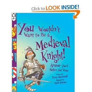 You Wouldnt Want to Be a Medieval Knight! Armor Youd Rather
