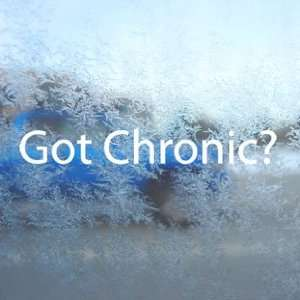 Got Chronic? White Decal Pot Weed Marijuana Window White