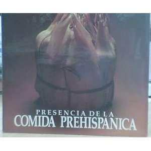 Presencia de la Comida Prehispanica (9789687009100