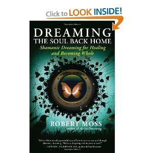 Dreaming the Soul Back Home Shamanic Dreaming for Healing