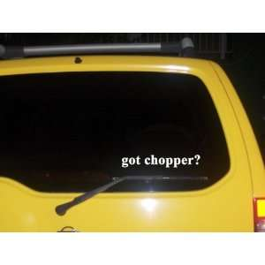 got chopper? Funny decal sticker Brand New Everything