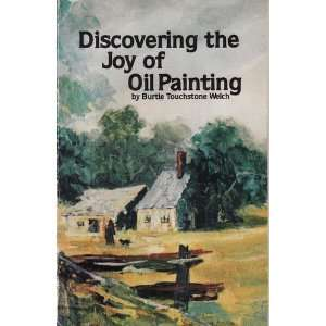 joy of oil painting (9780941926140): Burtie Touchstone Welch: Books