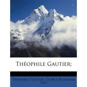 ; (9781178076486): Théophile Gautier, George Burnham Ives: Books