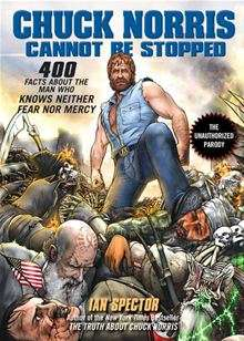 Chuck Norris Cannot Be Stopped: 400 All New Facts About the Man Who