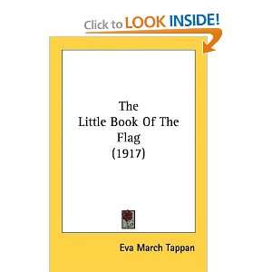 The Little Book Of The Flag (1917) (9781436622936): Eva