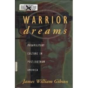 Warrior Dreams Paramilitary Culture In Post Vietnam America