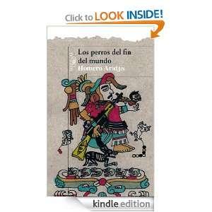 Los perros del fin del mundo (Spanish Edition) Homero Aridjis