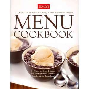 The Americas Test Kitchen Menu Cookbook: Your Guide to Hosting Stress