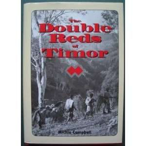 com The Double Reds of Timor (9780646258256) Archie Campbell Books