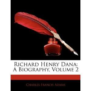 Richard Henry Dana: A Biography, Volume 2 (9781143039577